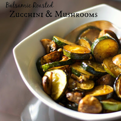 Balsamic Roasted Zucchini & Mushrooms