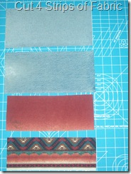 Cut 4 Strips of fabric