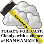 a graphic of a sledgehammer with the word BANHAMMER on its handle superimposed over a weather graphic of grey clouds, with text saying TODAY'S FORECAST: CLOUDY, WITH A CHANCE OF BANHAMMER