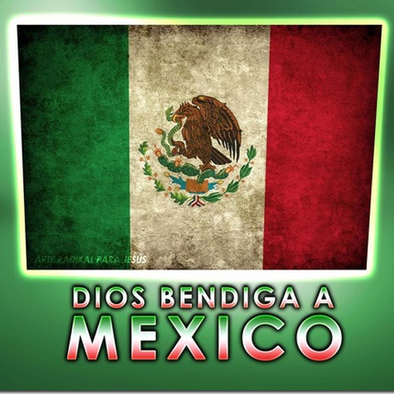 Dios bendiga a Mexico