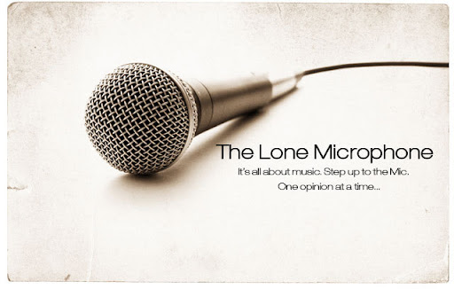 The Lone Microphone Its all about music. Step up to the Microphone. One opinion at a time...