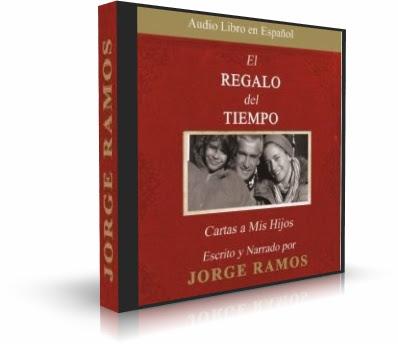 EL REGALO DEL TIEMPO. CARTAS A MIS HIJOS, Jorge Ramos [ Audiolibro ] – Lo que todo padre siempre quiere decirle a sus hijos