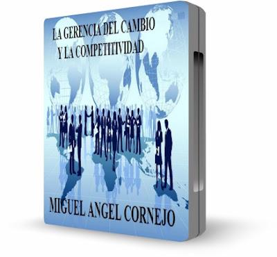 LA GERENCIA DEL CAMBIO Y LA COMPETITIVIDAD, Miguel Angel Cornejo [ Video + Audiolibro ] – Reaprender conceptos para triunfar en un mundo globalizado.
