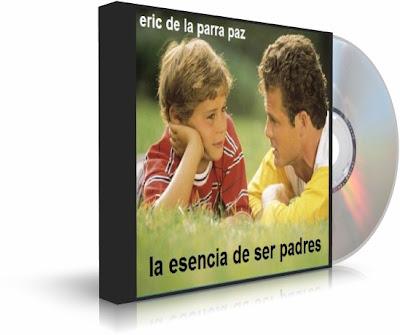 LA ESENCIA DE SER PADRES, Eric de la Parra Paz
