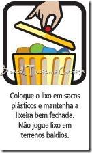 Coloque o lixo em sacos plásticos e mantenha a lixeira bem fechada. Não jogue lixo em terrenos baldios