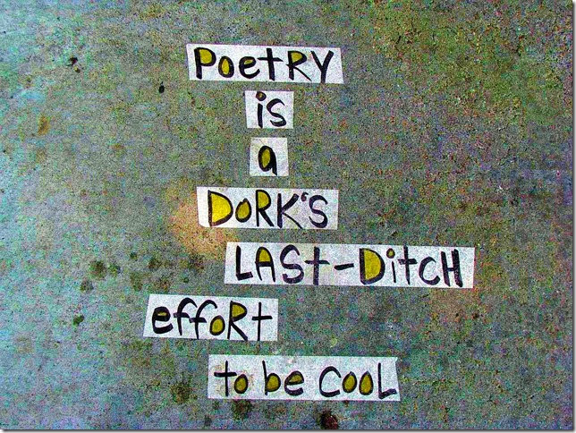 Poetry is a dork's last-ditch effort