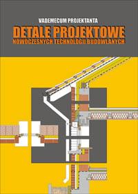 Vademecum projektanta - Detale projektowe nowoczesnych technologii budowlanych - Przemys³aw Markiewicz