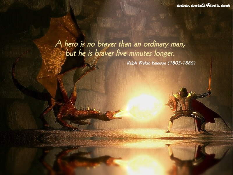 Lovely Sayings from words4ever.com: A hero is no braver than an ordinary man, but he is braver five minutes longer.