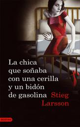 La chica que soñaba con una cerilla y un bidon de gasolina - Stieg Larsson