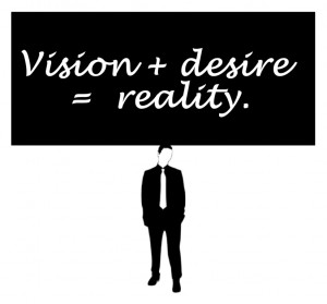 Vision + Desire = Reality