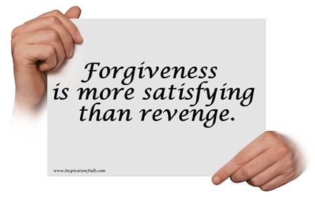 Forgiveness is more satisfying than revenge.