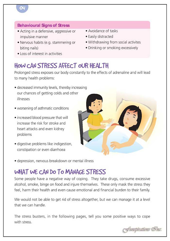 Behavioural Signs of Stress • Acting in a defensive, aggressive or • Avoidance of tasks impulsive manner • Easily distracted • Nervous habits (e.g. ammering or • Withdrawing from social activites biting nails) • Drinking or smoking excessively • Loss of interest in activities. HOW CAN STRESS AFFECT OUR HEALTH Prolonged stress exposes our body constantly to the effects of adrenaline and will lead to many health problems: • decreased immunity levels, thereby increasing our chances of getting colds and other illnesses • worsening of asthmatic conditions • increased blood pressure that will...