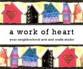 a work of heart - your neighborhood arts and crafts studio