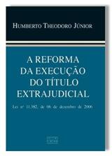 Livro. Humberto Theodoro Júnior. A Reforma da Execução do Título Extrajudicial.
