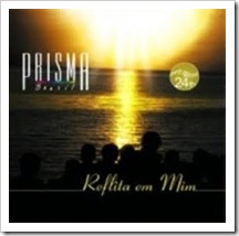 Prisma Brasil - Reflita Em Mim