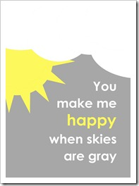 You make me happy when skies are gray - Sprik Space