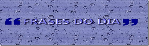 FRASES DO DIA