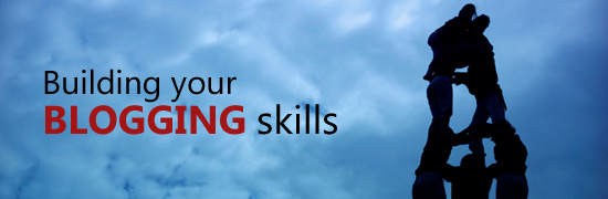 Post image for Building Your Blogging Skills