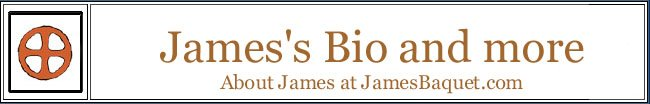My Bio and more: About James at JamesBaquet.com
