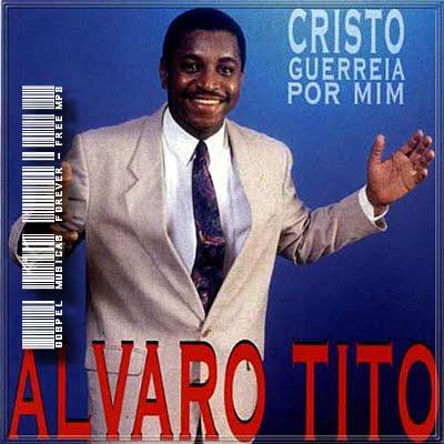 Álvaro Tito - Cristo Guerreia Por Mim -  1997