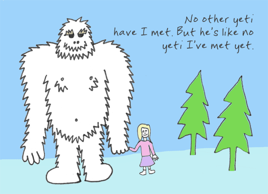 Never bet against a yeti named Freddy. [haiku: No other yeti / have I met. But he's like no / yeti I've met yet.]