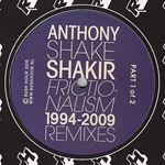 Anthony Shake Shair - Frictionalism 1994-2009 Remixes Part 1 Of 2