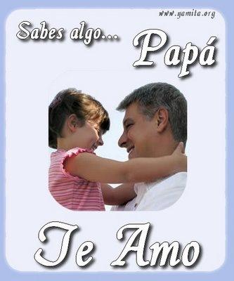 Sabes algo Papá te Amo