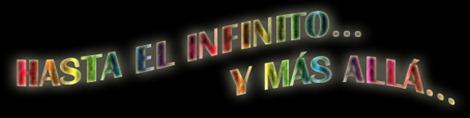 HASTA EL INFINITO Y MAS ALLA