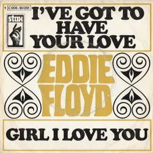 Eddie Floyd - I've Got To Have Your Love / Girl I Love You