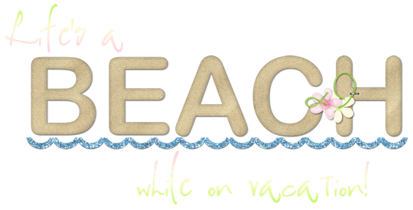 LLW_WordArt_LifesABeachWhileOnVacation_Bonus_600