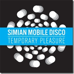 simian-mobile-disco-temporary-pleasure