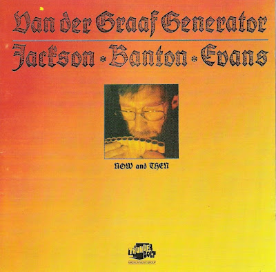 Van Der Graaf Generator (Jackson, Banton, Evans) ~ 1988 ~ Now And Then