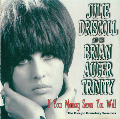 Julie Driscoll and the Brian Auger Trinity ~ 2001 ~ If Your Memory Serves You Well