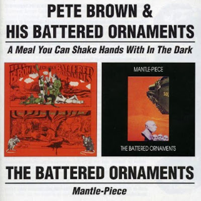 Pete Brown & Battered Ornaments ~ 1969 ~ A Meal You Can Shake Hands With In The Dark + Battered Ornaments ~ 1969 ~ Mantle-Piece