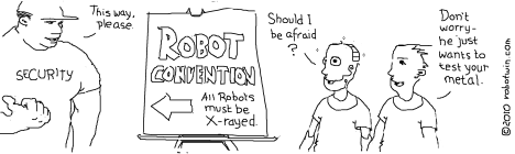 SecurityGuard: This way, please. PosterSign: ROBOT CONVENTION. ALL ROBOTS MUST BE X-RAYED. BoyRobot: Should I be afraid? Boy: Don't Worry - he just wants to test your metal.