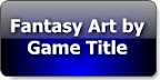 Browse Fantasy Art Gallery by Game Title