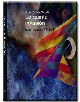 «La quinta invasión. Islamismo 711-2011»