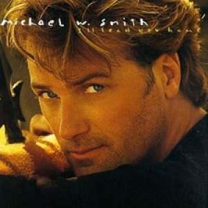 Michael W. Smith - I ll Lead You Home 1995