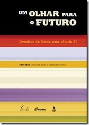 Capa do livro: Um Olhar para o Futuro: Desafios da Física para o Século 21
