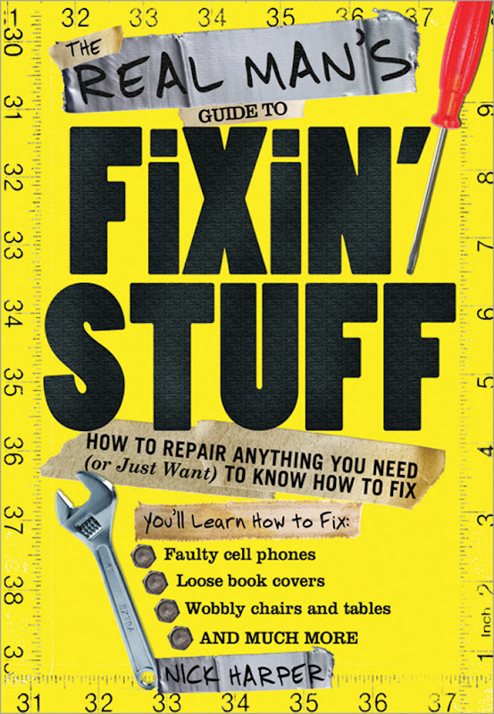 The Real Man's Guide to Fixin' Stuff - How to repair anything you need (or just want) to know how to fix book