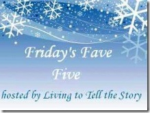 Friday's Fave Five @ Living to Tell the Story