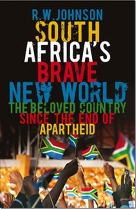 SA Brave New World Beloved country since end of apartheid RW Johnson book