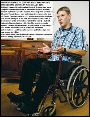 GROBLER Hendrik 35 boilermaker brutal beatings3blackcopsGezinaApr212011paralysedBEELD
