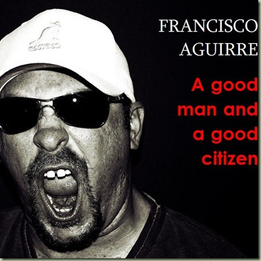 Francisco Aguirre - A good man and a good citizen