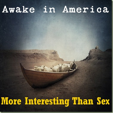 Awake In America - More Interesting Than Sex