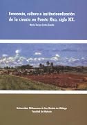 Economía, cultura e institucionalización de la ciencia en Puerto Rico, siglo XIX. Autor: María Teresa Cortés Zavala