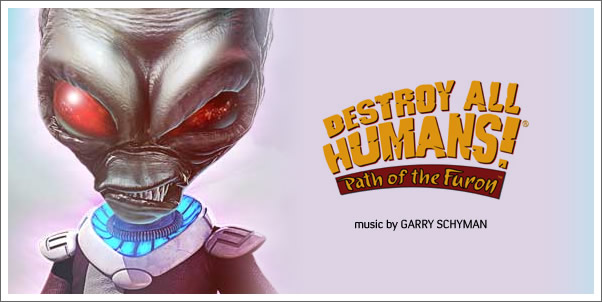 Destroy All Humans: Path of the Furon by Garry Schyman