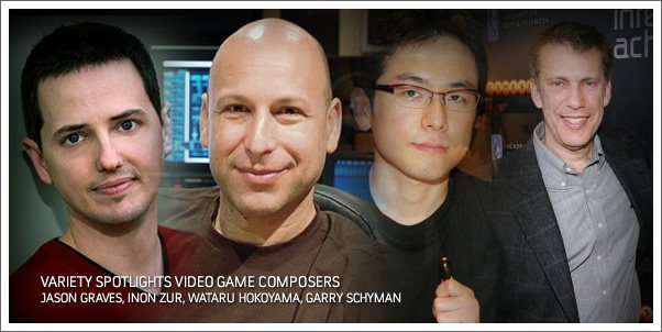Variety Spotlights Composers:  Garry Schyman, Wataru Hokoyama, Inon Zur and Jason Graves