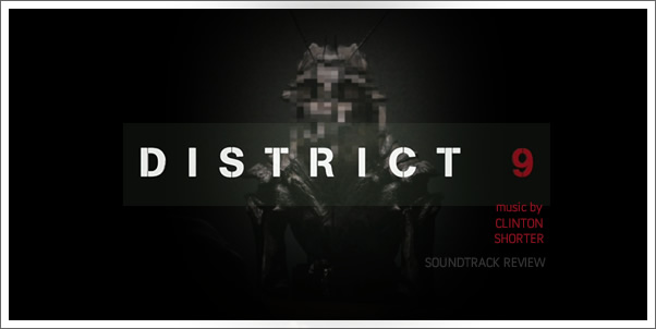 District 9 (Soundtrack) by Clinton Shorter - Review