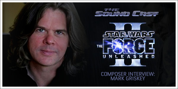 SoundCast Interview: Mark Griskey (The Force Unleashed 2)